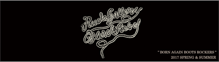 RUDE GALLERY BLACK REBEL '17春夏 ルードギャラリーブラックレベル