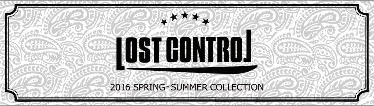 LOST CONTROL 2016 SPRING��SUMMER COLLECTION �?�ȥ���ȥ?��