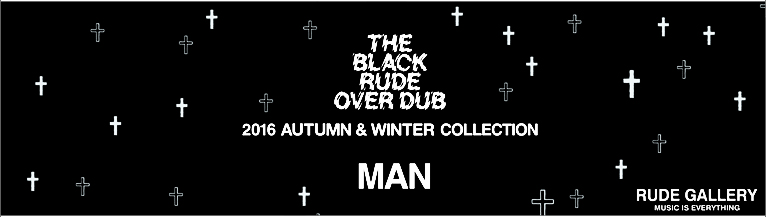 RUDE GALLERY 2016 AUTUMN&WINTER COLLECTION ルードギャラリー RUDE GALLERY