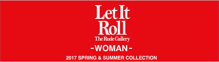 RUDE GALLERY WOMAN '17春夏 ルードギャラリー レディース