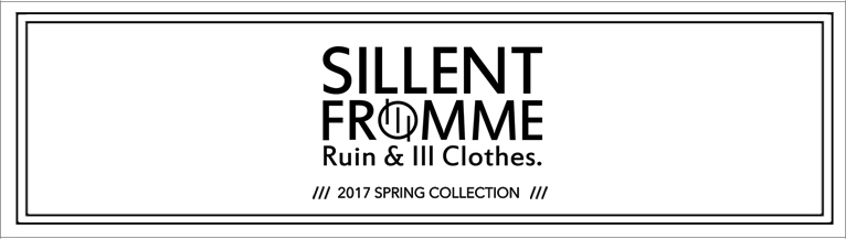 SILLENT FROM ME 2017 SPRING&SUMMER COLLECTION サイレントフロムミー